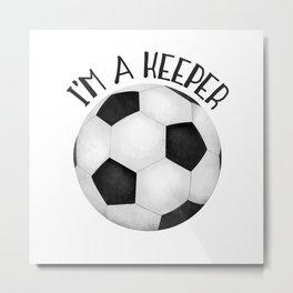 I'm A Keeper! Metal Print