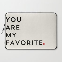 YOU ARE MY FAVORITE Laptop Sleeve