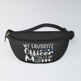 My Favorite Officer Calls Me Mom Thin Blue Line Fanny Pack