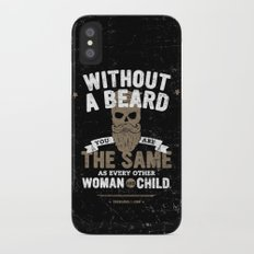 WITHOUT A BEARD YOU ARE THE SAME AS EVERY OTHER WOMAN AND CHILD. iPhone X Slim Case
