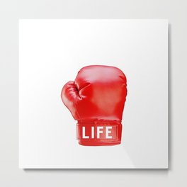 LIFE...get in the ring. Metal Print