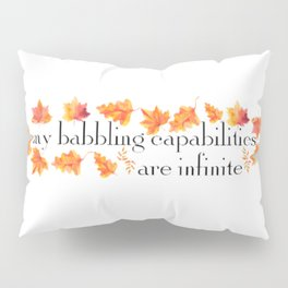 MY BABBLING CAPABILITIES Pillow Sham