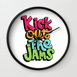 Kick out the jams Wall Clock