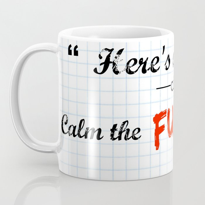 """Here's a Cup of Calm the F*ck Down"" Coffee Mug"