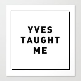 YVES TAUGHT ME Canvas Print