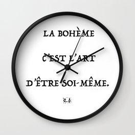 La bohème c'est l'art d'être soi même quote of life art Wall Clock