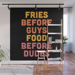 Fries Before Guys Funny Quote Wall Mural