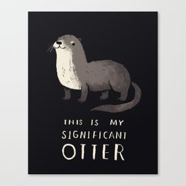 this is my significant otter Canvas Print