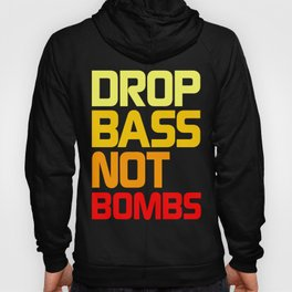 Drop Bass Not Bombs (Awful) Hoody