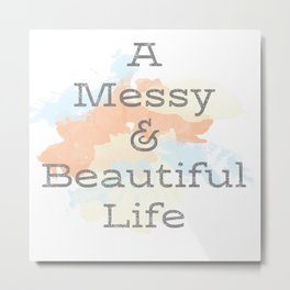 A Messy and Beautiful Life Metal Print