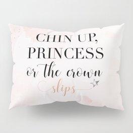 Chin Up, Princess Pillow Sham