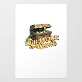 Clash of Clans - Will Work for Gems Art Print