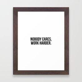 Nobody cares, work harder. Framed Art Print