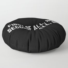 First Of All, No Funny Quote Floor Pillow