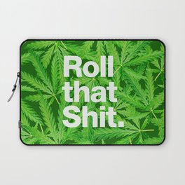 Roll that Shit Laptop Sleeve