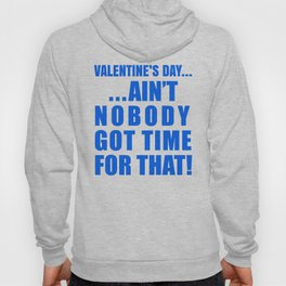 VALENTINE'S DAY AIN'T NOBODY GOT TIME FOR THAT (Blue) Hoody