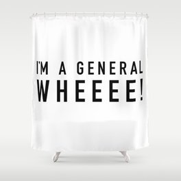 I'm A General Wheeee Shower Curtain