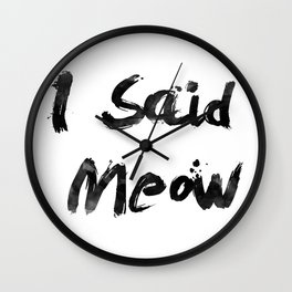 I Said Meow Wall Clock