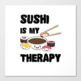 Sushi Is My Therapy Kawaii Japanese Sashimi Maki Nigiri Soy Sauce Canvas Print