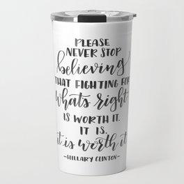 Hillary Clinton Worth It Quote Travel Mug
