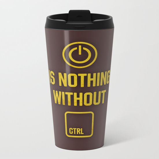 Power is nothing without Control Metal Travel Mug