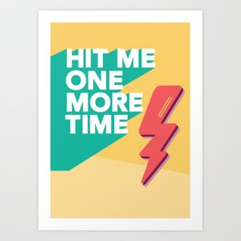HIT ME ONE MORE TIME Art Print