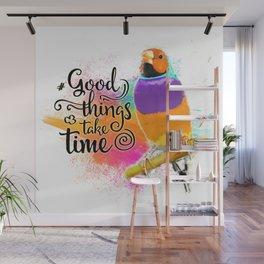 Good things take time Wall Mural