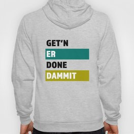 Get'n Er Done Dammit - Great Gift for the Family Person Hoody