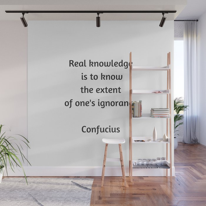 Confucius Quote - Real knowledge is to know the extent of ones ignorance Wall Mural