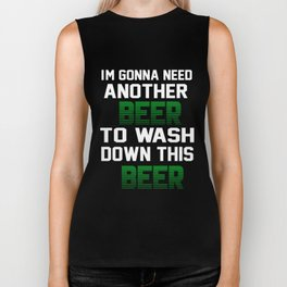 I'm Gonna Need Another Beer To Wash Down This Beer T-shirt Biker Tank