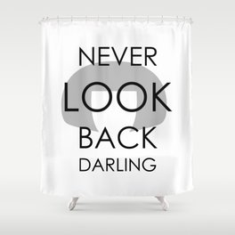 """I never look back, darling"" Shower Curtain"