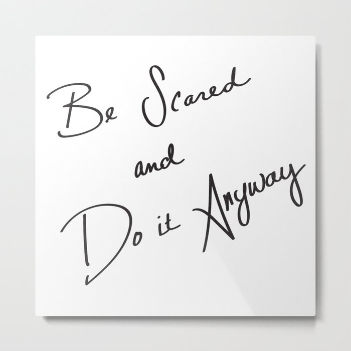 Be Scared and Do It Anyway Metal Print