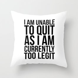Unable To Quit Too Legit Throw Pillow