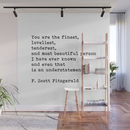 You Are The Finest Loveliest Tenderest, F. Scott Fitzgerald Quote Wall Mural