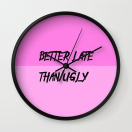 better late than ugly funny quote Wall Clock