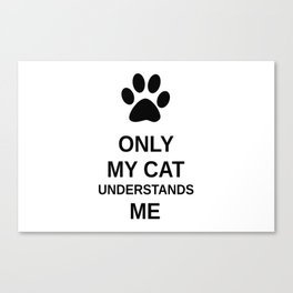Only my cat understands me Canvas Print