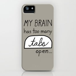 My BRAIN has too many tabs open iPhone Case