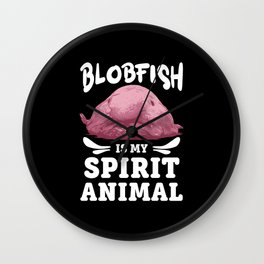 Blobfish Is My Spirit Animal Lovers Ugly Pet Gift Wall Clock
