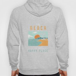 Beach QuoteDesign: The Beach is my Happy Place Hoody