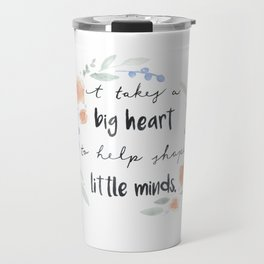 It Takes a Big Heart to Help Shape Little Minds Travel Mug