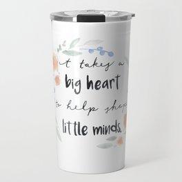 It Takes a Big Heart to Help Shape Little Minds Travel Mug