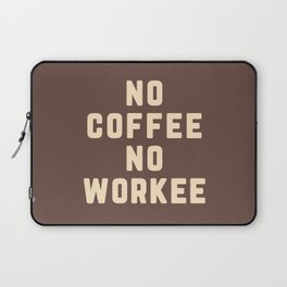 No Coffee No Workee Funny Quote Laptop Sleeve