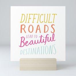 Difficult Roads Lead to Beautiful Destinations Mini Art Print