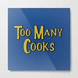 Too Many Cooks Metal Print
