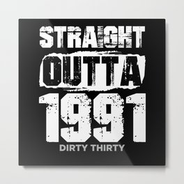 Straight Outta 1991 Dirty Thirty | 30th Birthday Metal Print