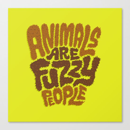 Animals are Fuzzy People Canvas Print