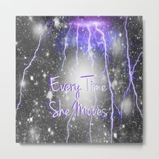 Every Time She Moves C2 Metal Print