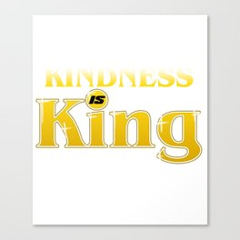Kindness Is King Anti-Bullying Spreading Love & Kind Canvas Print