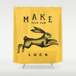 MAKE YOUR OWN LUCK Shower Curtain