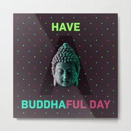 Have a buddhaful day Metal Print